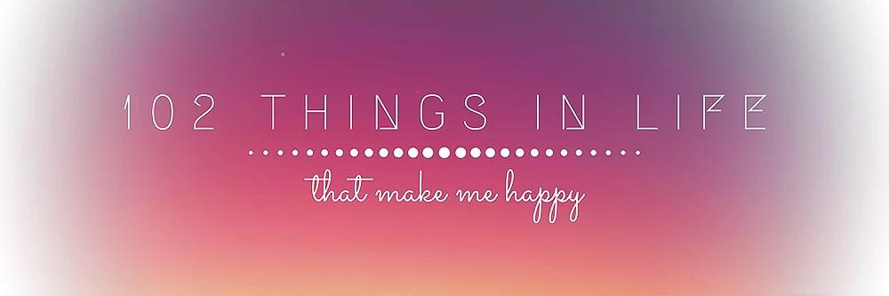 102 saker som gör mig glad