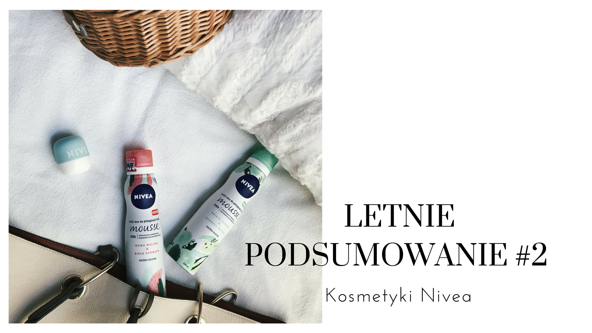 LETNIE PODSUMOWANIE #2 | Kosmetyki Nivea