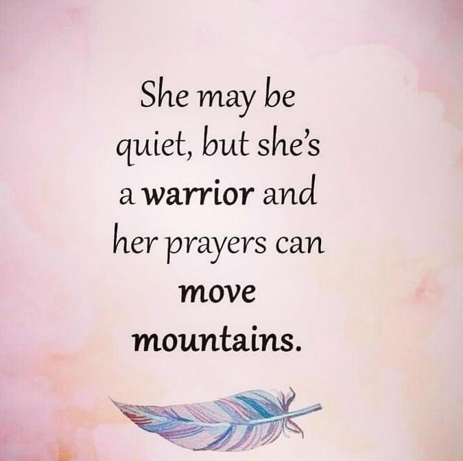 Du är en krigare och dina böner kan flytta bergen.