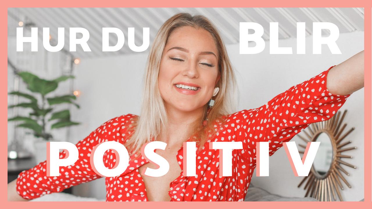 Mina 6 bästa tips för hur du blir mer positiv