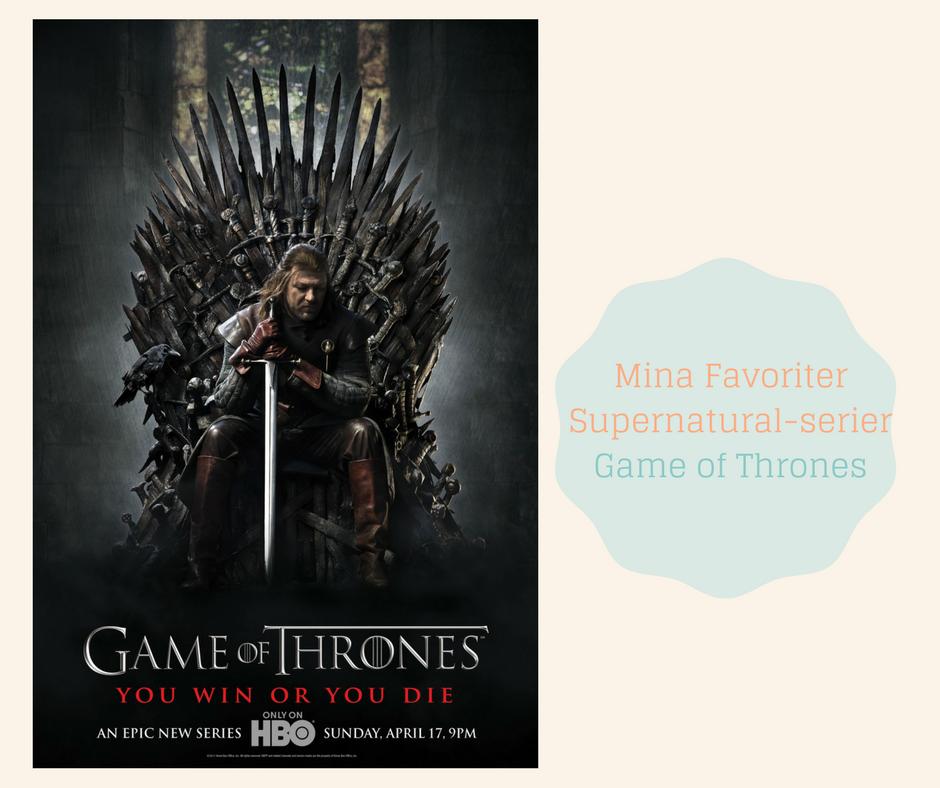 Mina Favoriter -Supernatural serier - Game of Thrones