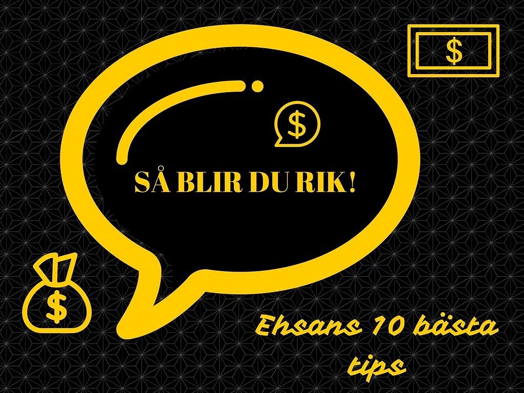 Så blir du rik - Ehsans tio topptips