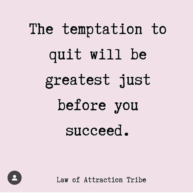 Frestelsen att sluta kommer att vara störst precis innan du lyckas.