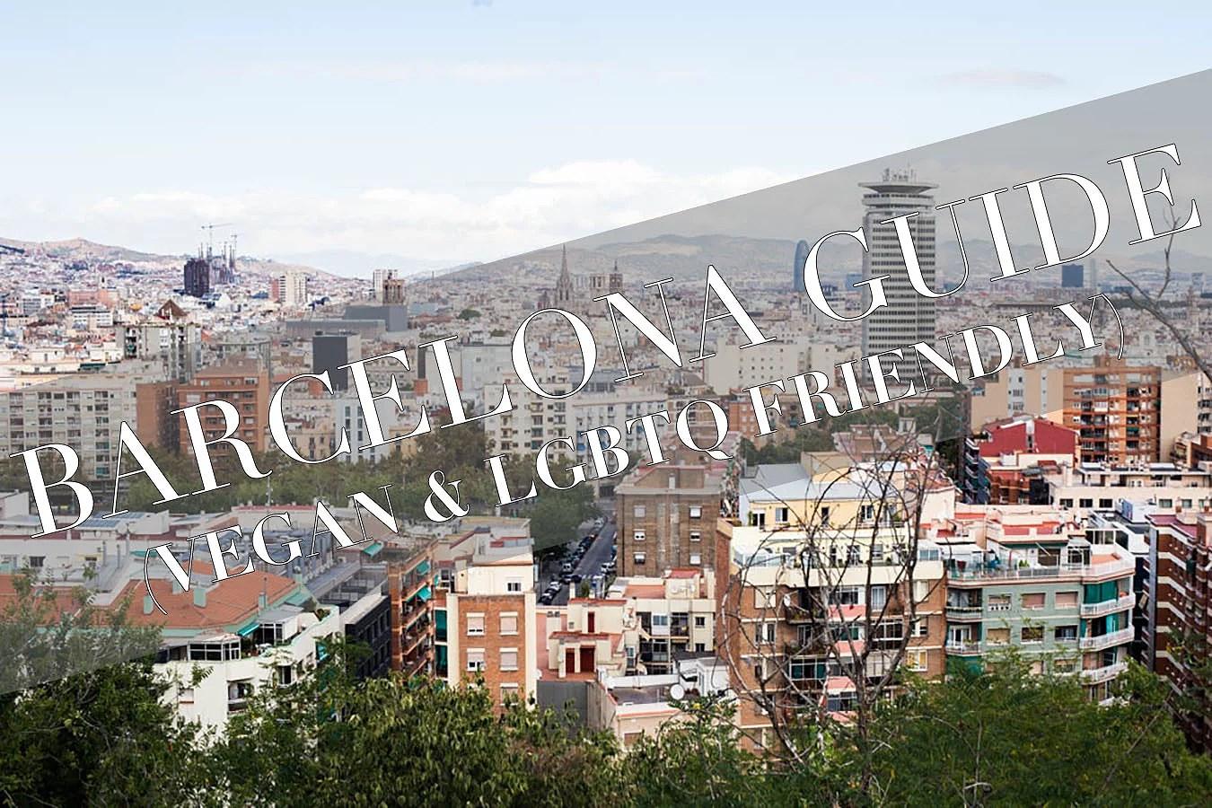 The vegan & LGBTQ friendly Barcelona guide