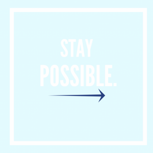 STAY POSSIBLE