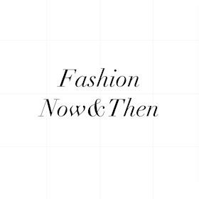 fashionnowandthen