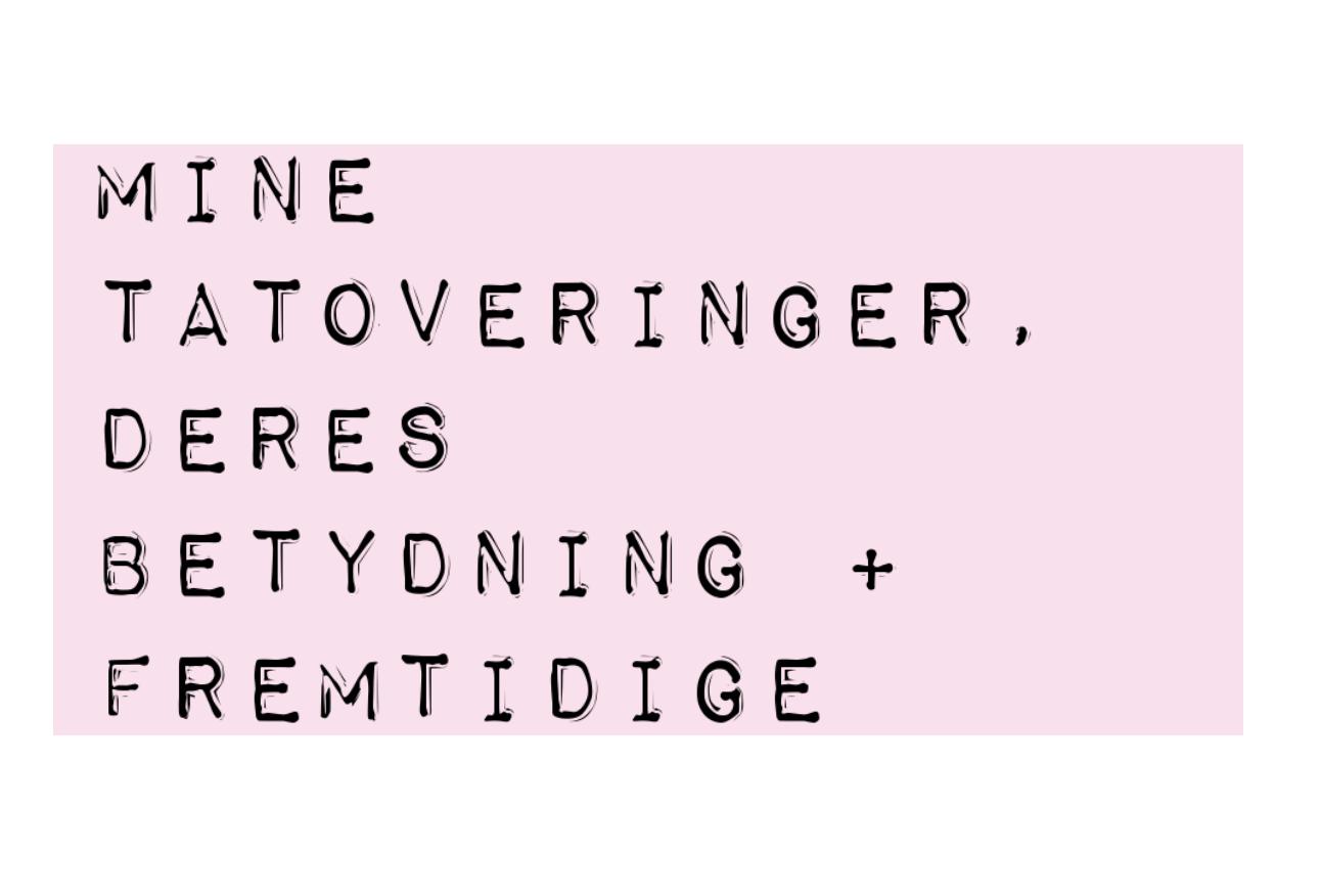 MINE TATOVERINGER + FREMTIDIGE