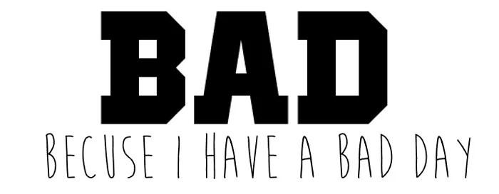 B A D