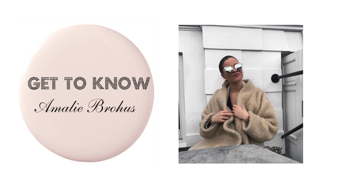 GET TO KNOW: AMALIE BROHUS