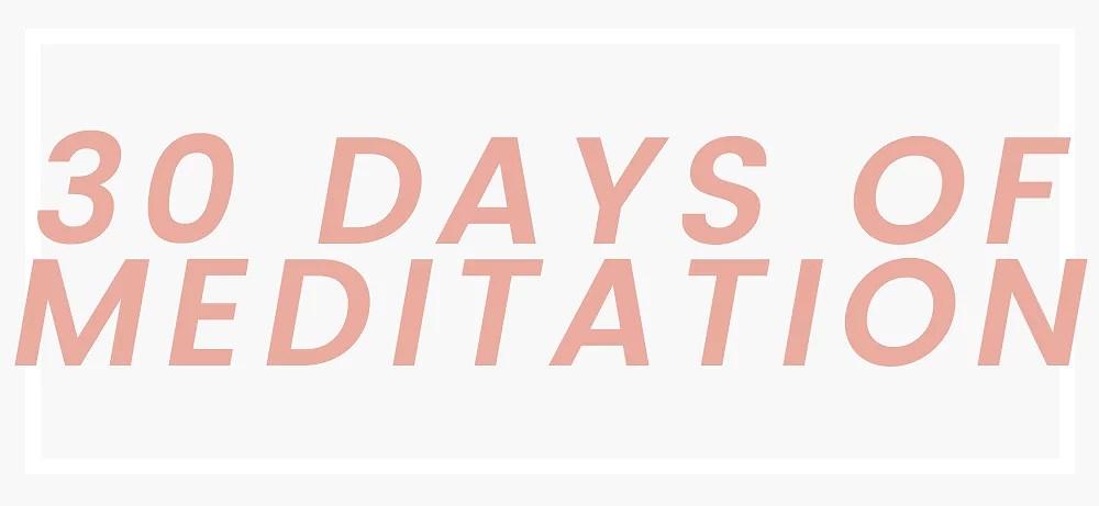 30 days of meditation.