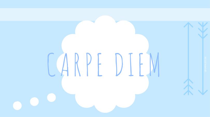 Carpe Diem är ett underskattat uttryck
