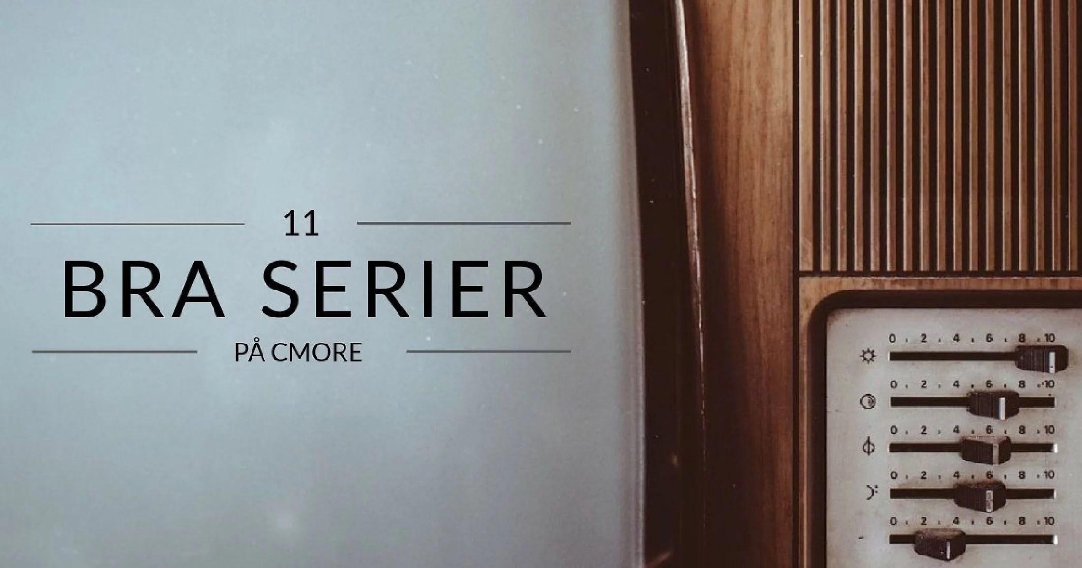 11 bra serier på Cmore
