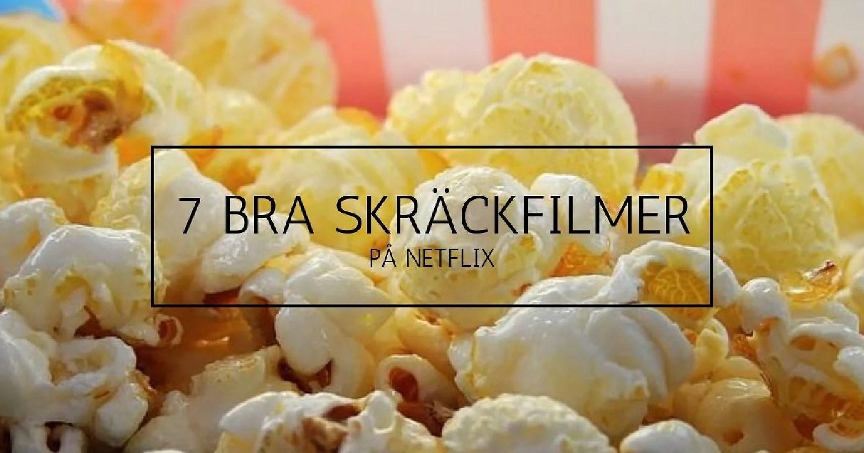7 BRA SKRÄCKFILMER PÅ NETFLIX