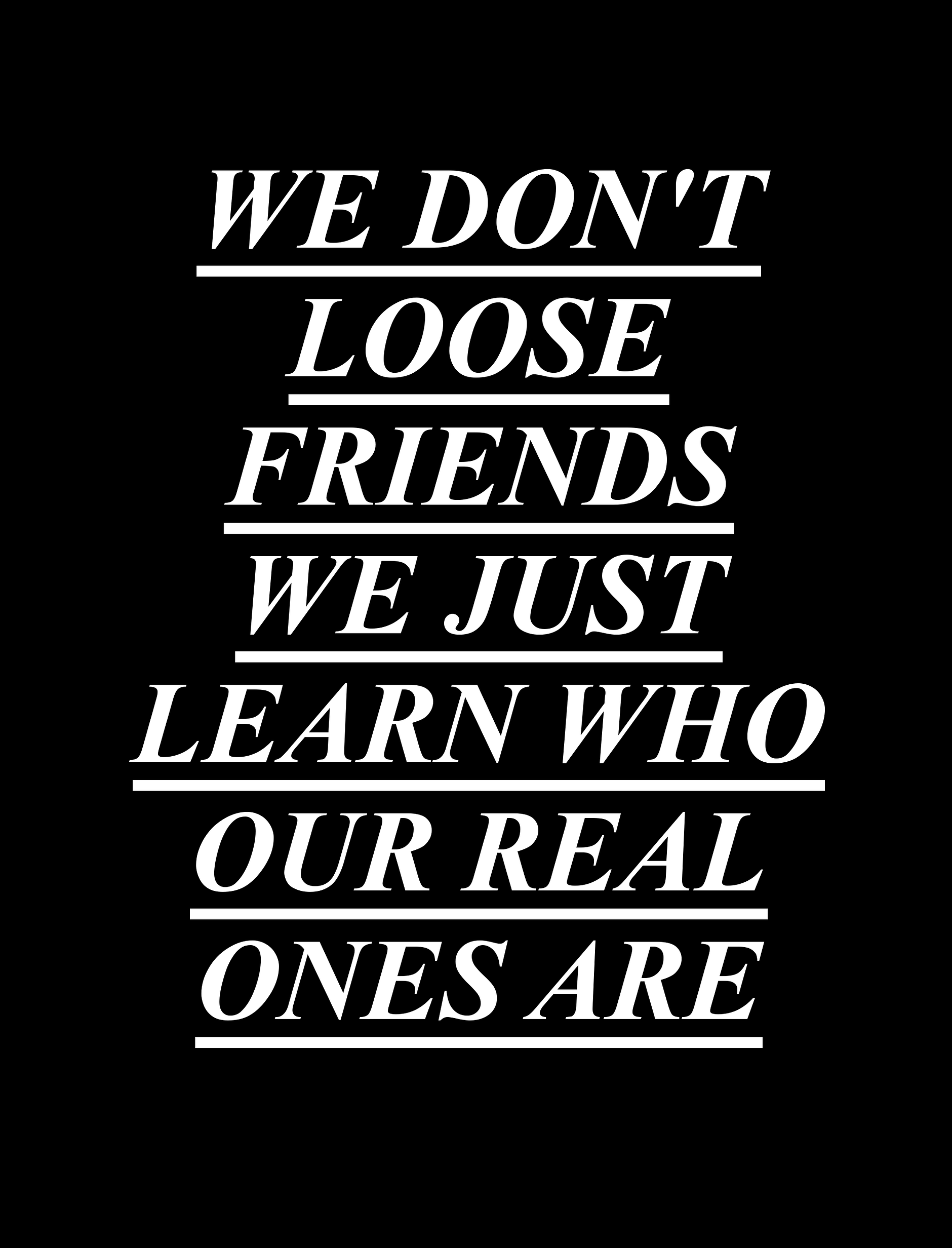We dont loose friends