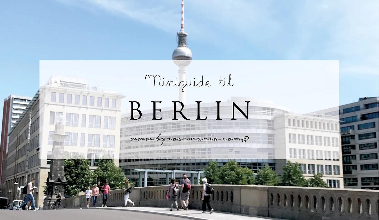 Berlin Guide: 5 steder du skal spise, se og shoppe