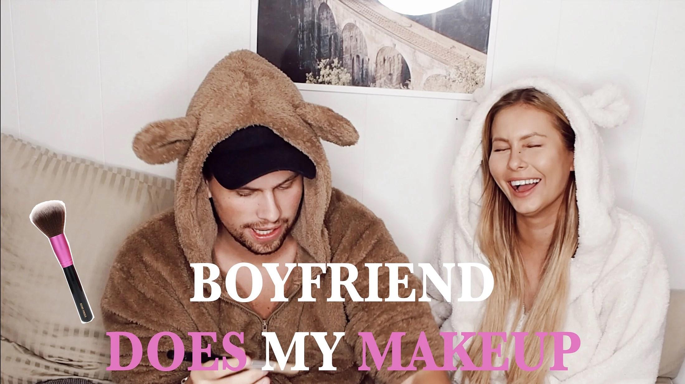 VIDEO: MY BOYFRIEND DOES MY MAKEUP