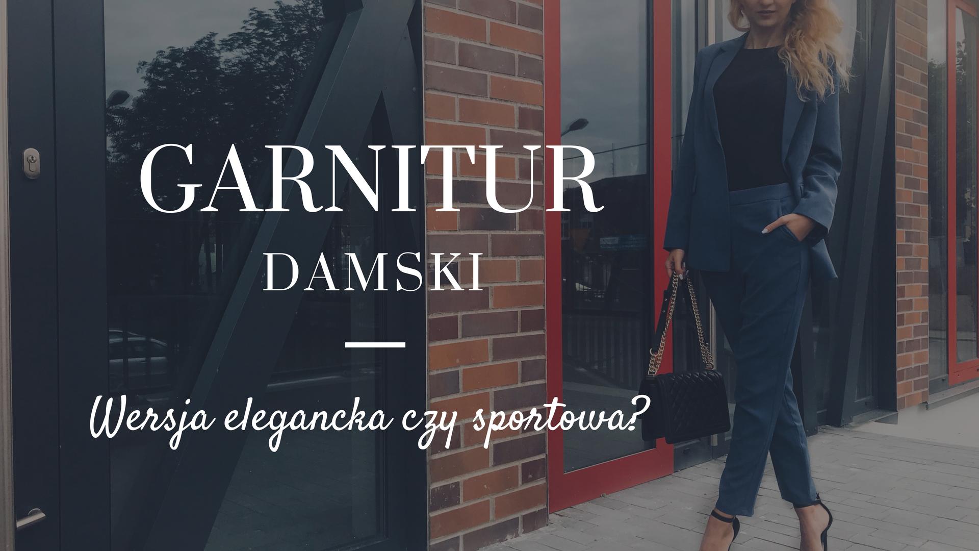 Garnitur damski - Wersja elegancka czy sportowa?